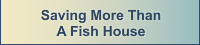 Saving More Than A Fish House